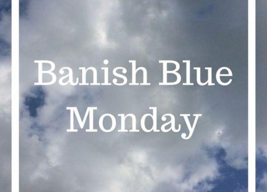 Banish Blue Monday