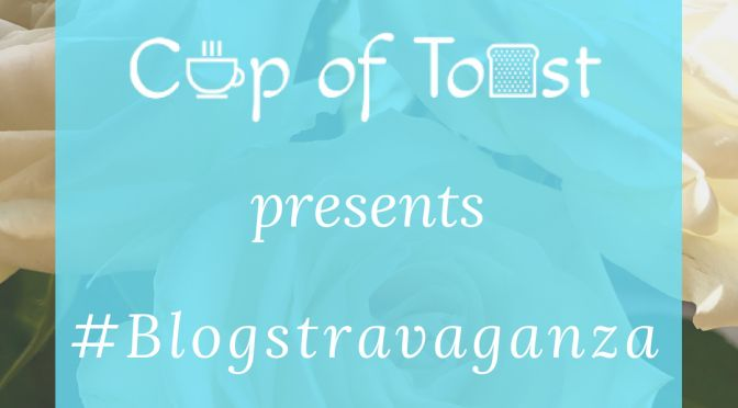 Cup of Toast presents Blogstravaganza
