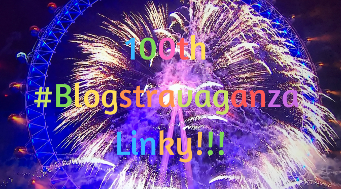 100th #Blogstravaganza Linky!!!